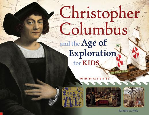Christopher Columbus and the Age of Exploration for Kids By Reis, Ronald A.